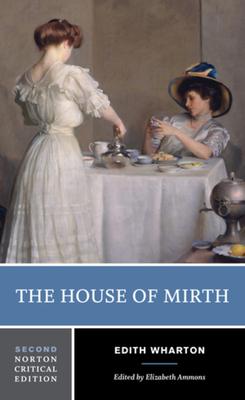 The House of Mirth - Wharton, Edith, and Ammons, Elizabeth (Editor)