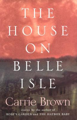 The House on Belle Isle: An Other Stories - Brown, Carrie