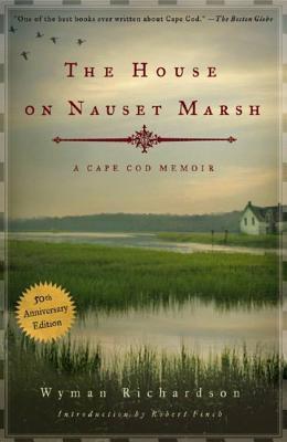 The House on Nauset Marsh: A Cape Cod Memoir - Richardson, Wyman, and Finch, Robert (Introduction by)