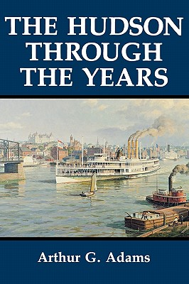 The Hudson Through the Years: An Interdisciplinary Investigation Within the Catholic Tradition. - Adams, Arthur G