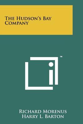 The Hudson's Bay Company - Morenus, Richard