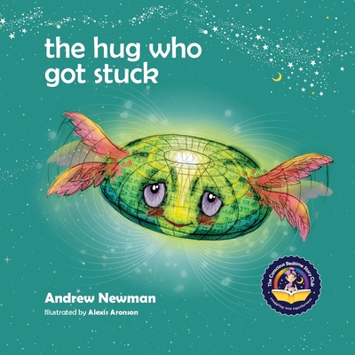 The Hug Who Got Stuck: Teaching children to access their heart and get free from sticky thoughts - Newman, Andrew, and Ralphs, Conor (Designer)