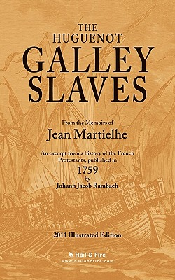 The Huguenot Galley Slaves - Martielhe, Jean, and Rambach, Johann Jacob (Editor), and Barth D D, Rev Christian G (Abridged by)