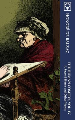 The Human Comedy, Vol. IV: A Second Home and Other Works (Noumena Classics) - De Balzac, Honore, and Bell, Clara (Translated by), and Ives, George Burnham (Translated by)