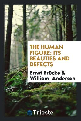 The Human Figure: Its Beauties and Defects - Brucke, Ernst