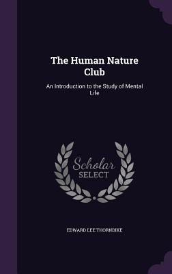 The Human Nature Club: An Introduction to the Study of Mental Life - Thorndike, Edward Lee