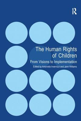 The Human Rights of Children: From Visions to Implementation - Invernizzi, Antonella, and Williams, Jane (Editor)