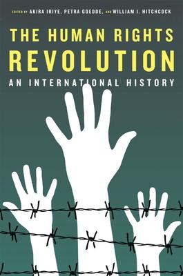 The Human Rights Revolution: An International History - Iriye, Akira (Editor), and Goedde, Petra (Editor), and Hitchcock, William I. (Editor)