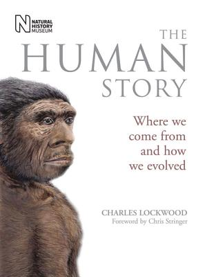 The Human Story: Where We Come from and How We Evolved - Lockwood, Charles