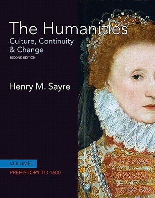 The Humanities: Culture, Continuity and Change, Volume 1 (Student Version) - Sayre, Henry M.