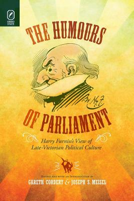 The Humours of Parliament: Harry Furniss's View of Late-Victorian Political Culture - Cordery, Gareth