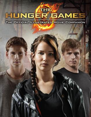 The Hunger Games: Official Illustrated Movie Companion - Scholastic, and Egan, Kate, Professor