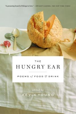 The Hungry Ear: Poems of Food and Drink - Young, Kevin (Editor)
