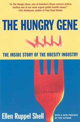 The Hungry Gene: The Inside Story of the Obesity Industry - Shell, Ellen Ruppel