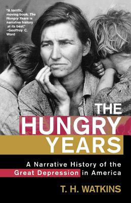 The Hungry Years: A Narrative History of the Great Depression in America - Watkins, T H, Professor