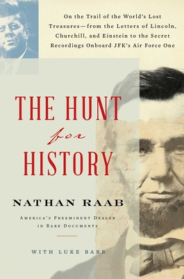 The Hunt for History: On the Trail of the World's Lost Treasures--From the Letters of Lincoln, Churchill, and Einstein to the Secret Recordings Onboard Jfk's Air Force One - Raab, Nathan, and Barr, Luke