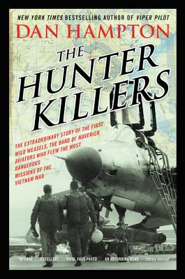 The Hunter Killers: The Extraordinary Story of the First Wild Weasels, the Band of Maverick Aviators Who Flew the Most Dangerous Missions of the Vietnam War - Hampton, Dan