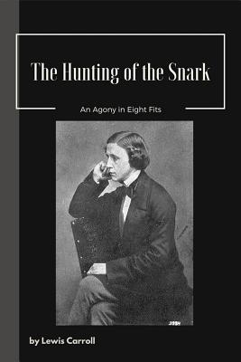 The Hunting of the Snark an Agony in Eight Fits - Carroll, Lewis