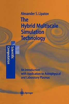 The Hybrid Multiscale Simulation Technology: An Introduction with Application to Astrophysical and Laboratory Plasmas - Lipatov, Alexander S.