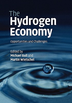 The Hydrogen Economy: Opportunities and Challenges - Ball, Michael, Professor (Editor), and Wietschel, Martin (Editor)