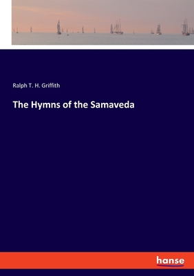 The Hymns of the Samaveda - Griffith, Ralph T H