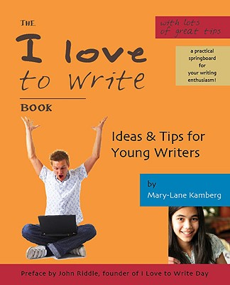The I Love to Write Book: Ideas & Tips for Young Writers - Kamberg, Mary-Lane