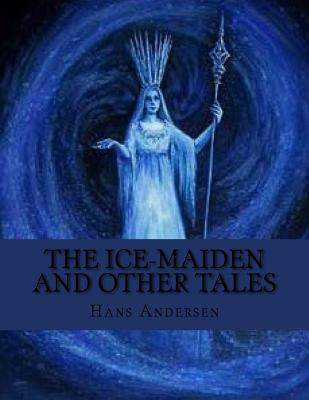 The Ice-Maiden and Other Tales - Andersen, Hans Christian