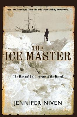 The Ice Master: The Doomed 1913 Voyage of the Karluk - Niven, Jennifer