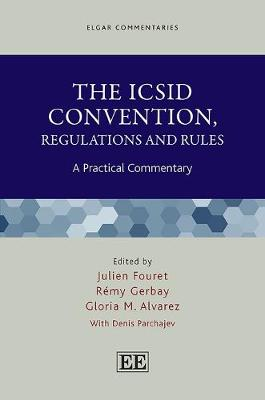 The ICSID Convention, Regulations and Rules: A Practical Commentary - Fouret, Julien (Editor), and Gerbay, Rémy (Editor), and Alvarez, Gloria M (Editor)