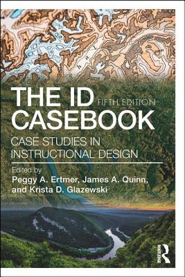 The ID CaseBook: Case Studies in Instructional Design - Ertmer, Peggy A (Editor), and Quinn, James A (Editor), and Glazewski, Krista D (Editor)