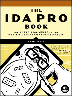 The IDA Pro Book: The Unofficial Guide to the World's Most Popular Disassembler - Eagle, Chris