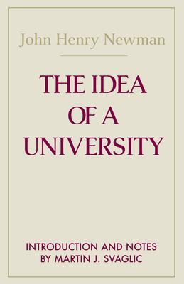 The Idea of a University - Newman, John Henry Cardinal, and Svaglic, Martin J (Editor)
