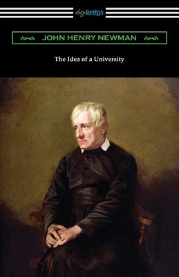 The Idea of a University - Newman, John Henry