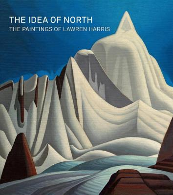 The Idea of North: The Paintings of Lawren Harris - Martin, Steve, and Burlingham, Cynthia, and Hunter, Andrew
