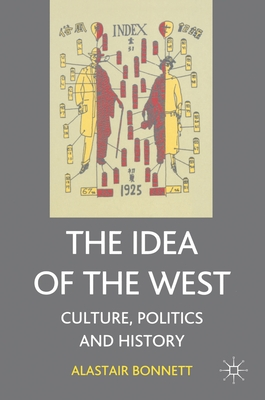 The Idea of the West: Politics, Culture and History - Bonnett, Alastair, Dr.