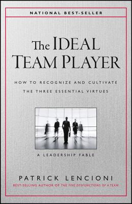 The Ideal Team Player: How to Recognize and Cultivate The Three Essential Virtues - Lencioni, Patrick M.