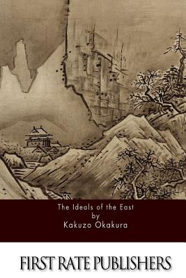 The Ideals of the East - Okakura, Kakuzo