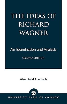 The Ideas of Richard Wagner: An Examination and Analysis - Aberbach, Alan David