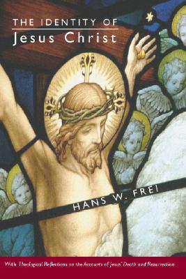The Identity of Jesus Christ - Frei, Hans W