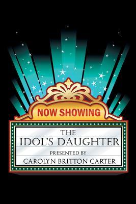 The Idol's Daughter - Carter, Carolyn Britton