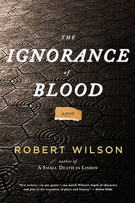 The Ignorance of Blood - Wilson, Robert, Sir