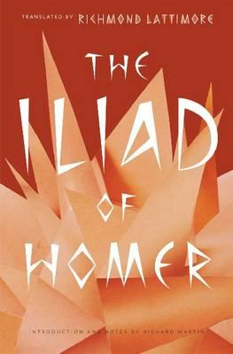 The Iliad of Homer - Homer, and Lattimore, Richmond, Professor (Translated by), and Martin, Richard (Introduction by)