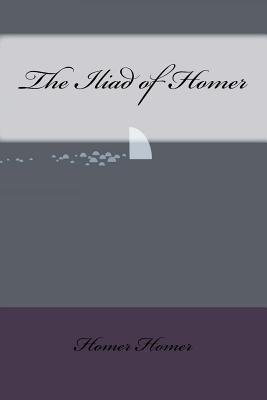 The Iliad of Homer - Homer, Homer