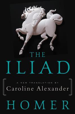 The Iliad - Homer, and Alexander, Caroline