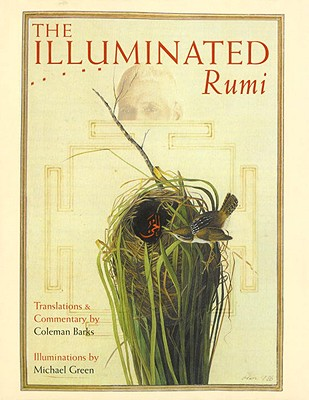 The Illuminated Rumi - Barks, Coleman (Translated by), and Green, Michael, and Green, Michael (Illustrator)