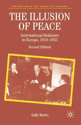 The Illusion of Peace: International Relations in Europe 1918-1933 - Marks, Sally