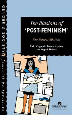 The Illusions of Post-Feminism - Coppock, Vicki, and Haydon, Deena, and Richter, Ingrid