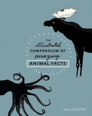 The Illustrated Compendium of Amazing Animal Facts - Safstrom, Maja