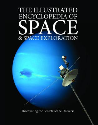 The Illustrated Encyclopedia of Space & Space Exploration: Discovering the Secrets of the Universe - Sparrow, Giles (Editor), and John, Judith (Editor), and McNab, Chris (Editor)
