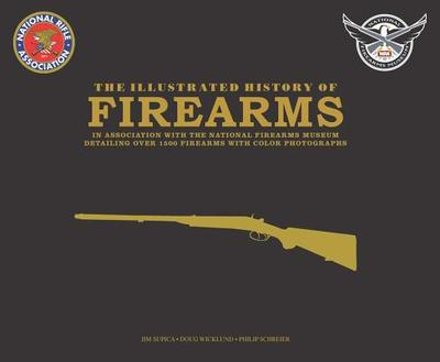 The Illustrated History of Firearms - Supica, Jim